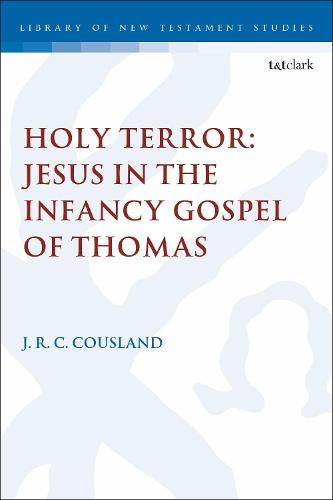 Holy Terror: Jesus in the Infancy Gospel of Thomas - The Library of New Testament Studies (Paperback)