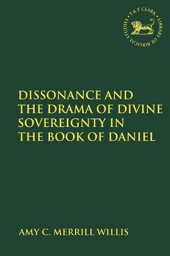 Dissonance and the Drama of Divine Sovereignty in the Book of Daniel - The Library of Hebrew Bible/Old Testament Studies (Paperback)