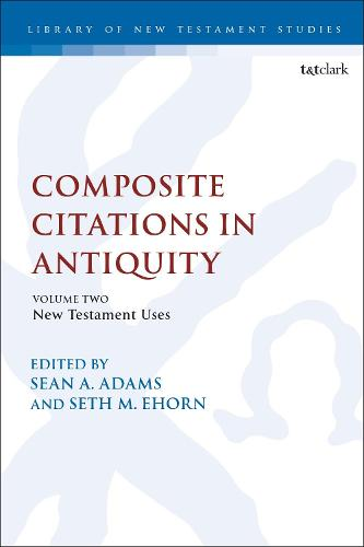Composite Citations in Antiquity: Volume 2: New Testament Uses - The Library of New Testament Studies (Paperback)