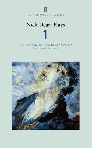 Nick Dear Plays 1: Art of Success; In the Ruins; Zenobia; Turn of the Screw (Paperback)