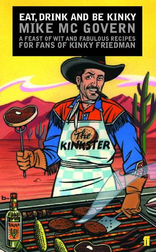 Eat, Drink and Be Kinky: A Feast of Wit and Fabulous Recipes for Fans of Kinky Friedman (Paperback)