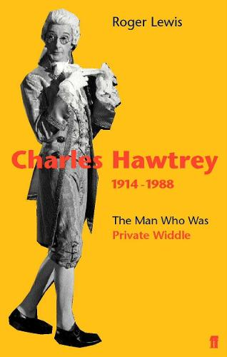 Charles Hawtrey 1914-1988: The Man Who Was Private Widdle (Paperback)