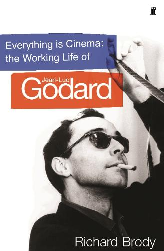 Everything is Cinema: The Working Life of Jean-Luc Godard (Hardback)