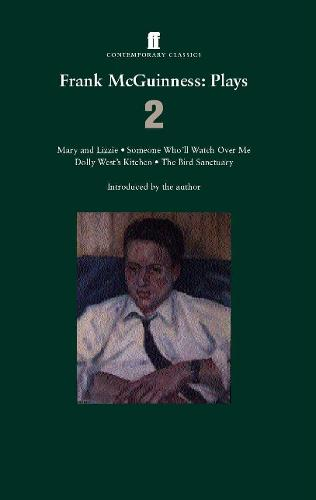Frank McGuinness Plays 2: Mary and Lizzie; Someone Who'll Watch Over Me; Dolly West's Kitchen; The Bird Sanctuary (Paperback)