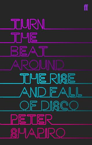 Turn the Beat Around: The History of Disco (Paperback)