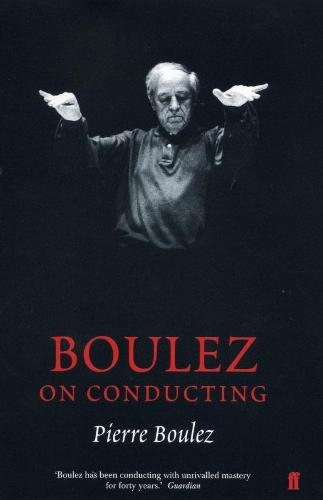 Boulez on Conducting: Conversation with Cecile Gilly (Hardback)