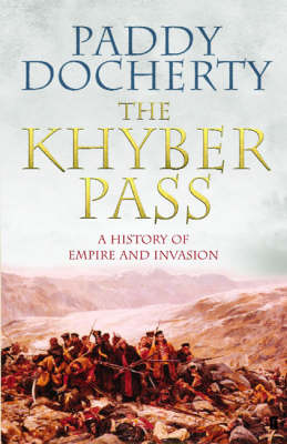 The Khyber Pass: A History of Empire and Invasion (Hardback)