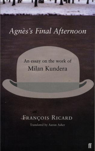 Agnes's Final Afternoon: An Essay on Milan Kundera's Oeuvre (Paperback)