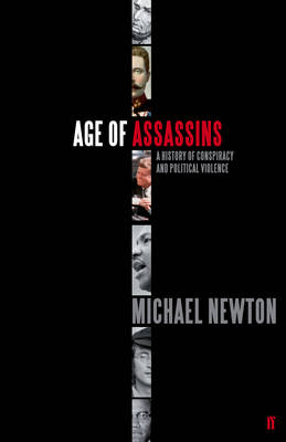 Age of Assassins: A History of Assassination in Europe and America, 1865-1981 (Hardback)