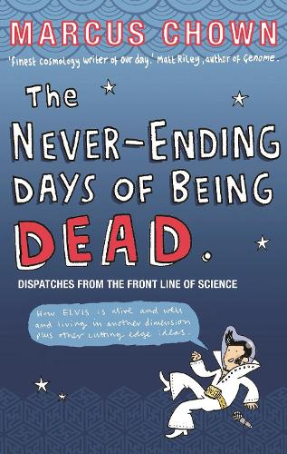 The Never-Ending Days of Being Dead: Dispatches from the Front Line of Science (Paperback)