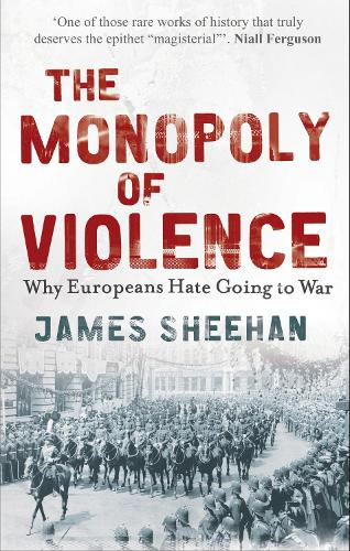 The Monopoly of Violence: Why Europeans Hate Going to War (Paperback)