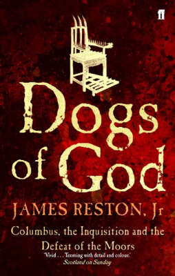 Dogs of God: Columbus, the Inquisition and the Defeat of the Moors (Paperback)
