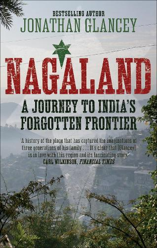 Nagaland: A Journey to India's Forgotten Frontier (Paperback)