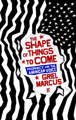 The Shape of Things to Come: Prophecy and the American Voice (Hardback)