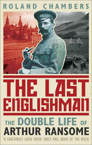 The Last Englishman: The Double Life of Arthur Ransome (Paperback)