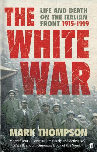 The White War: Life and Death on the Italian Front, 1915-1919 (Paperback)