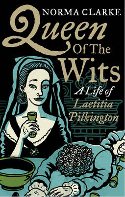Queen of the Wits: A Life of Laetitia Pilkington (Paperback)