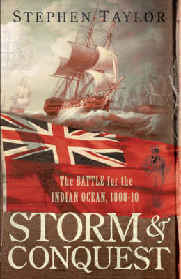 Storm and Conquest: The Battle for the Indian Ocean, 1808-10 (Hardback)
