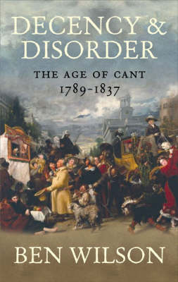 Decency and Disorder: The Age of Cant 1789-1837 (Hardback)