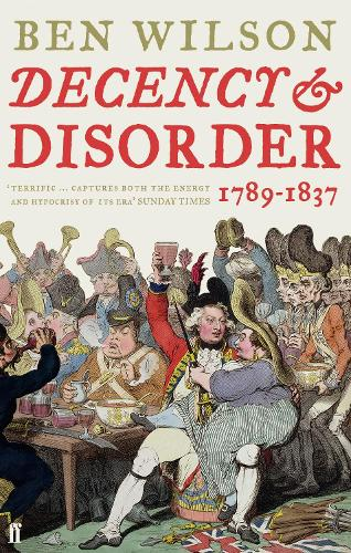 Decency and Disorder: The Age of Cant 1789-1837 (Paperback)