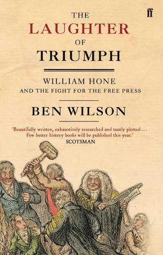 The Laughter of Triumph: William Hone and the Fight for the Free Press (Paperback)