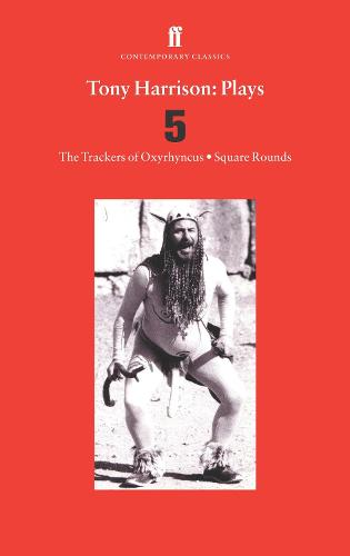 Tony Harrison Plays 5: The Trackers of Oxyrhynchus; Square Rounds (Paperback)