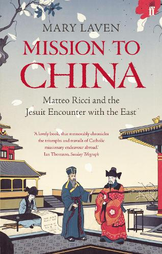 Mission to China: Matteo Ricci and the Jesuit Encounter with the East (Paperback)