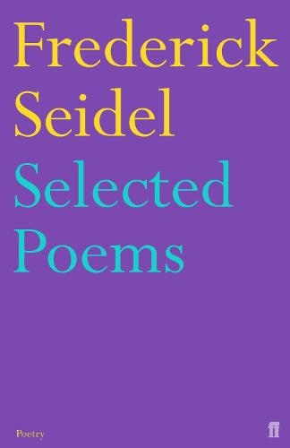 Selected Poems of Frederick Seidel (Paperback)