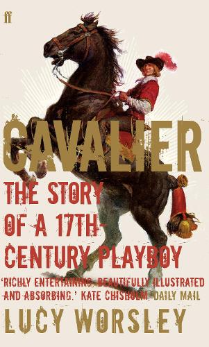 Cavalier: The Story Of A 17th Century Playboy (Paperback)