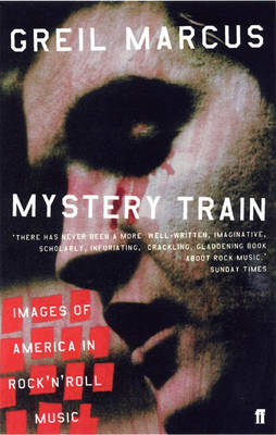 Mystery Train: Images of America in Rock 'n' Roll Music (Paperback)
