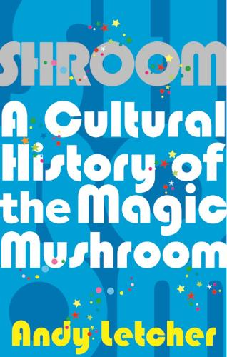 Shroom: A Cultural History of the Magic Mushroom (Paperback)