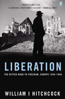 Liberation: The Bitter Road to Freedom, Europe 1945-1950 (Hardback)