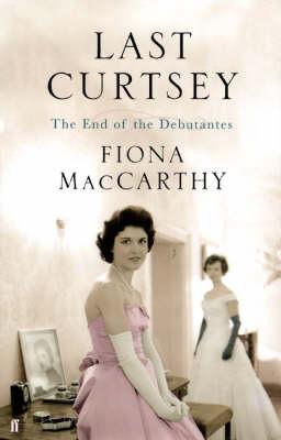 Last Curtsey: The End of the Debutantes (Hardback)