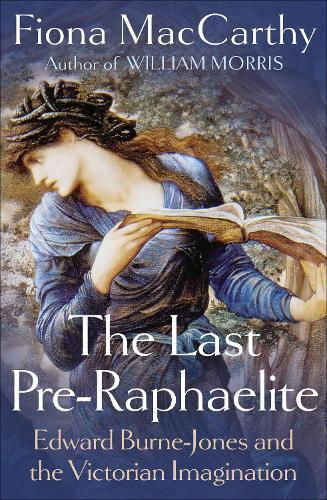 The Last Pre-Raphaelite: Edward Burne-Jones and the Victorian Imagination (Hardback)