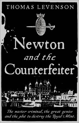 Newton and the Counterfeiter: The Unknown Detective Career of the World's Greatest Scientist (Hardback)