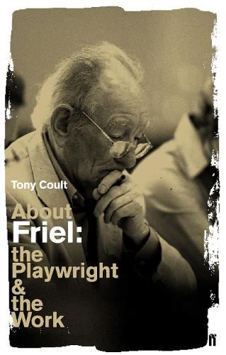 About Friel: The Playwright and the Work (Paperback)