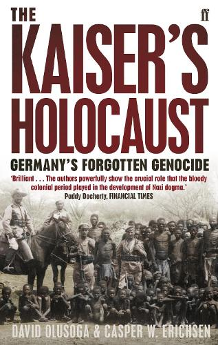 The Kaiser's Holocaust: Germany's Forgotten Genocide and the Colonial Roots of Nazism (Paperback)