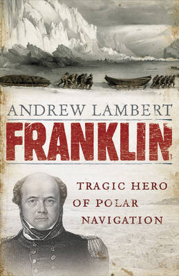 Franklin: Tragic Hero of Polar Navigation (Hardback)
