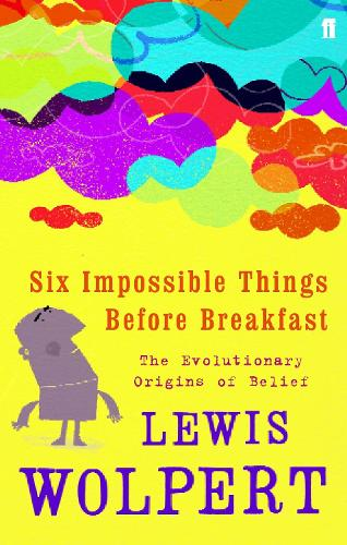 Six Impossible Things Before Breakfast: The Evolutionary Origins of Belief (Paperback)