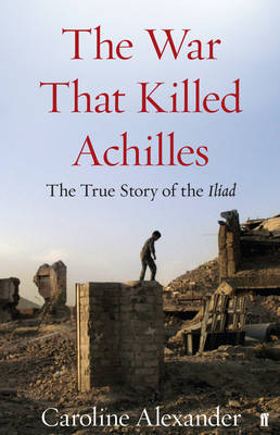 The War That Killed Achilles: The True Story of the Iliad (Hardback)