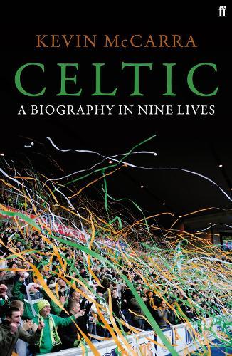 Celtic: A Biography in Nine Lives (Hardback)