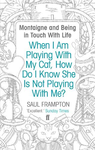 When I Am Playing With My Cat, How Do I Know She Is Not Playing With Me?: Montaigne and Being in Touch With Life (Paperback)