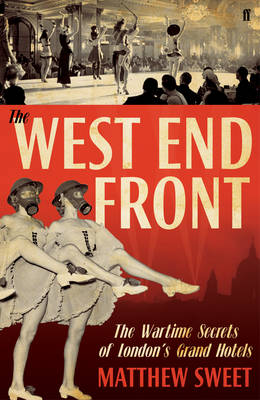 The West End Front: The Wartime Secrets of London's Grand Hotels (Hardback)
