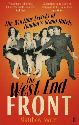 The West End Front: The Wartime Secrets of London's Grand Hotels (Paperback)