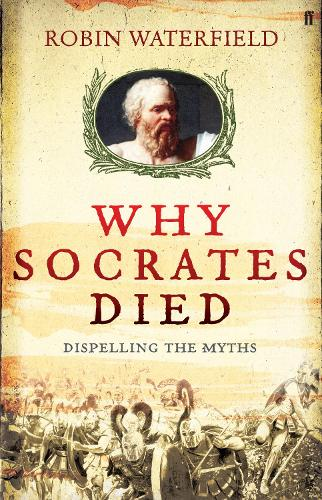 Why Socrates Died: Dispelling the Myths (Hardback)