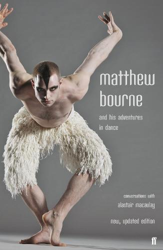 Matthew Bourne and His Adventures in Dance: Conversations with Alastair Macaulay (Paperback)