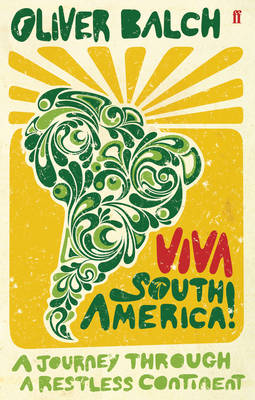 Viva South America!: A Journey Through a Restless Continent (Paperback)