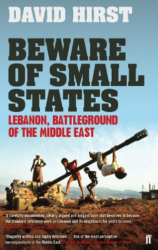 Beware of Small States: Lebanon, Battleground of the Middle East (Paperback)