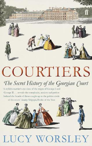 Courtiers: The Secret History of the Georgian Court (Paperback)