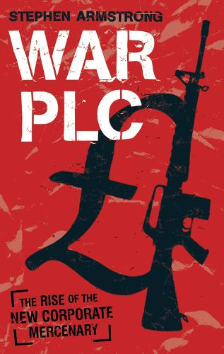 War plc: The Rise of the New Corporate Mercenary (Paperback)